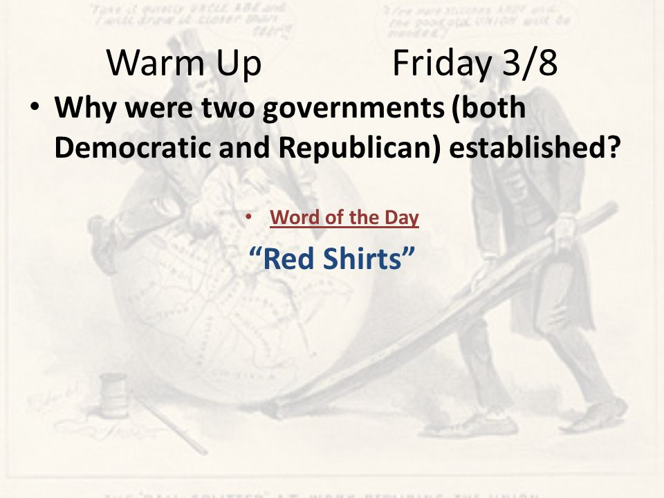 Warm Up Friday 3/8 Why were two governments (both Democratic and Republican) established.