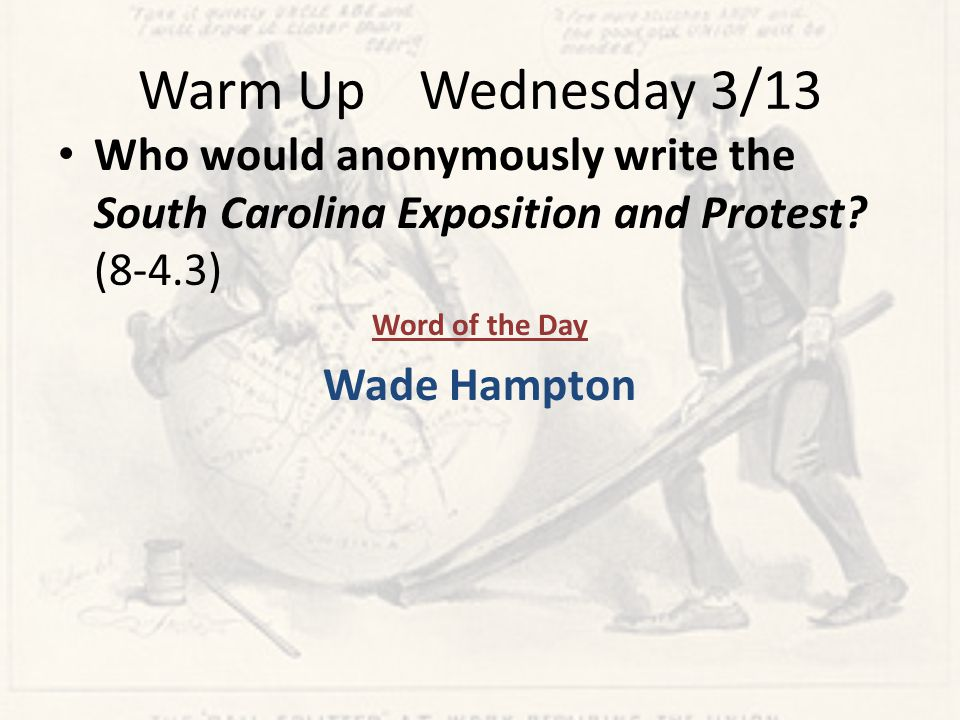Warm Up Wednesday 3/13 Who would anonymously write the South Carolina Exposition and Protest.