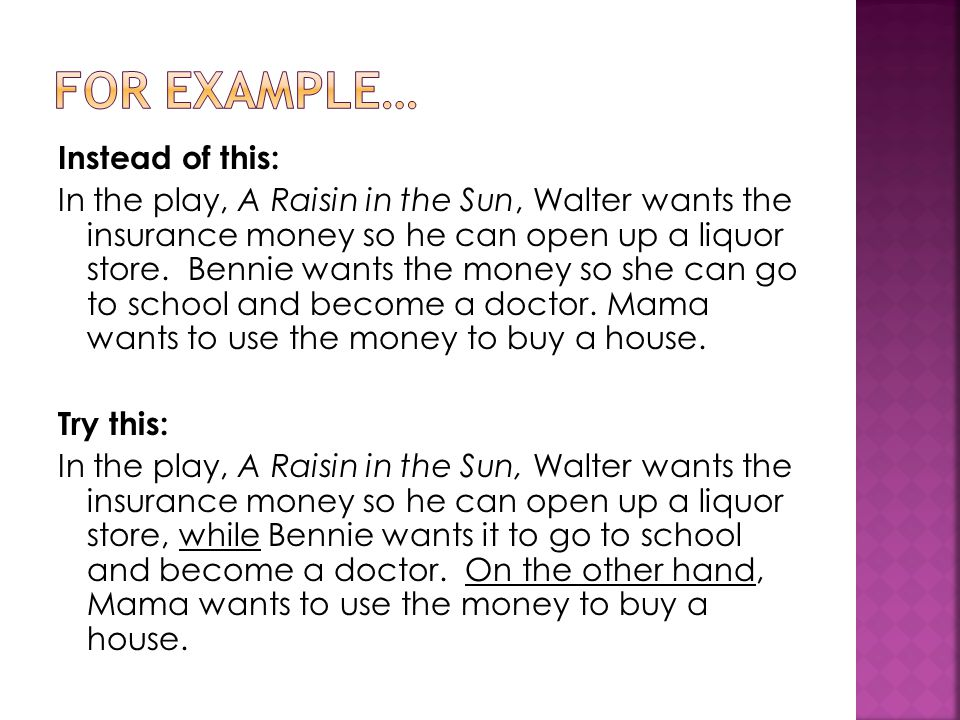 Instead of this: In the play, A Raisin in the Sun, Walter wants the insurance money so he can open up a liquor store.