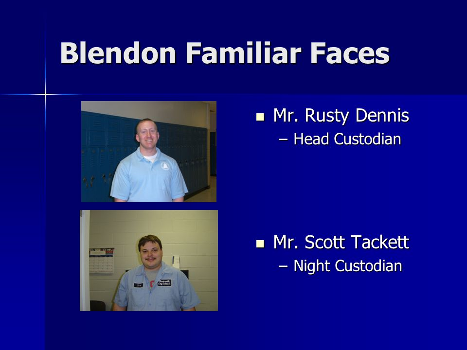 Blendon Familiar Faces Mr. Rusty Dennis Mr. Rusty Dennis –Head Custodian Mr.