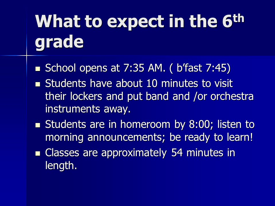 What to expect in the 6 th grade School opens at 7:35 AM.