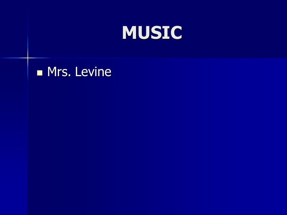 MUSIC Mrs. Levine Mrs. Levine