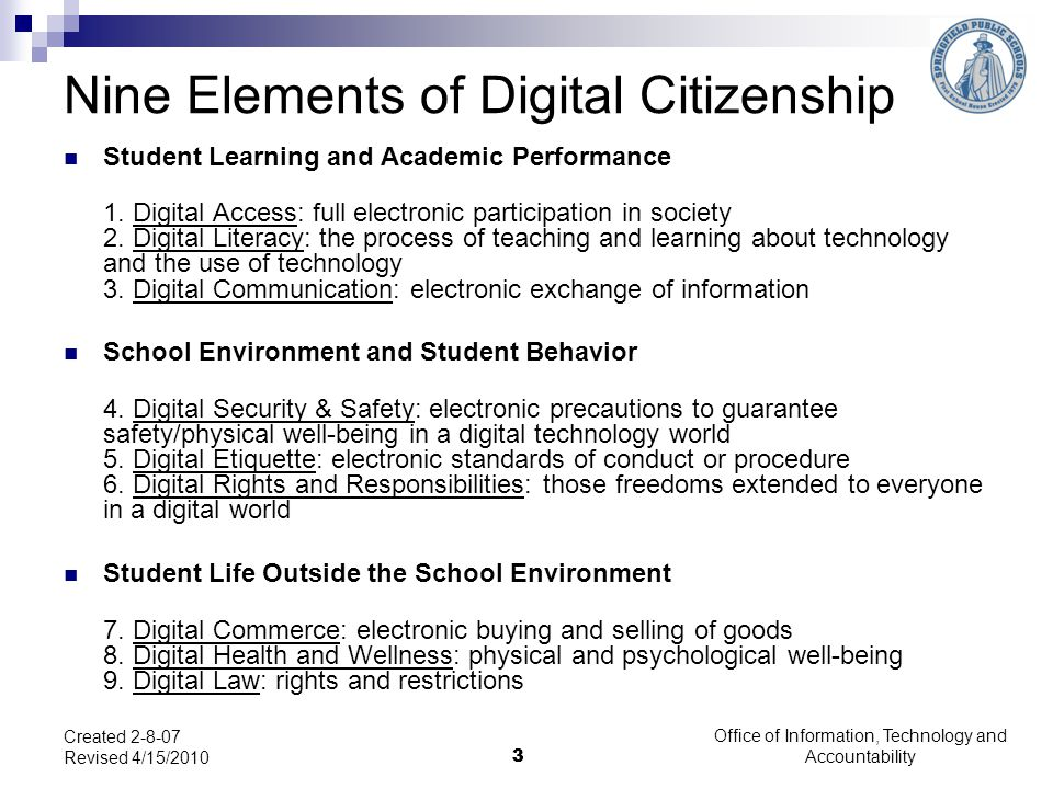Office of Information, Technology and Accountability Created 2-8-07 Revised 4/15/2010 3 Nine Elements of Digital Citizenship Student Learning and Academic Performance 1.