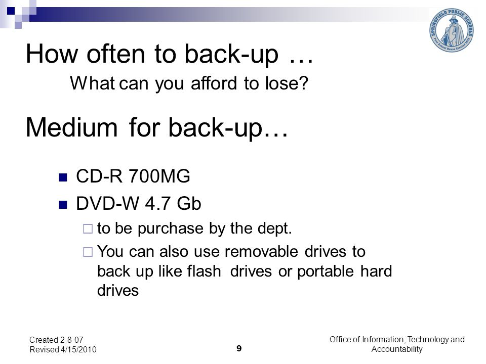 Office of Information, Technology and Accountability Medium for back-up… CD-R 700MG DVD-W 4.7 Gb  to be purchase by the dept.