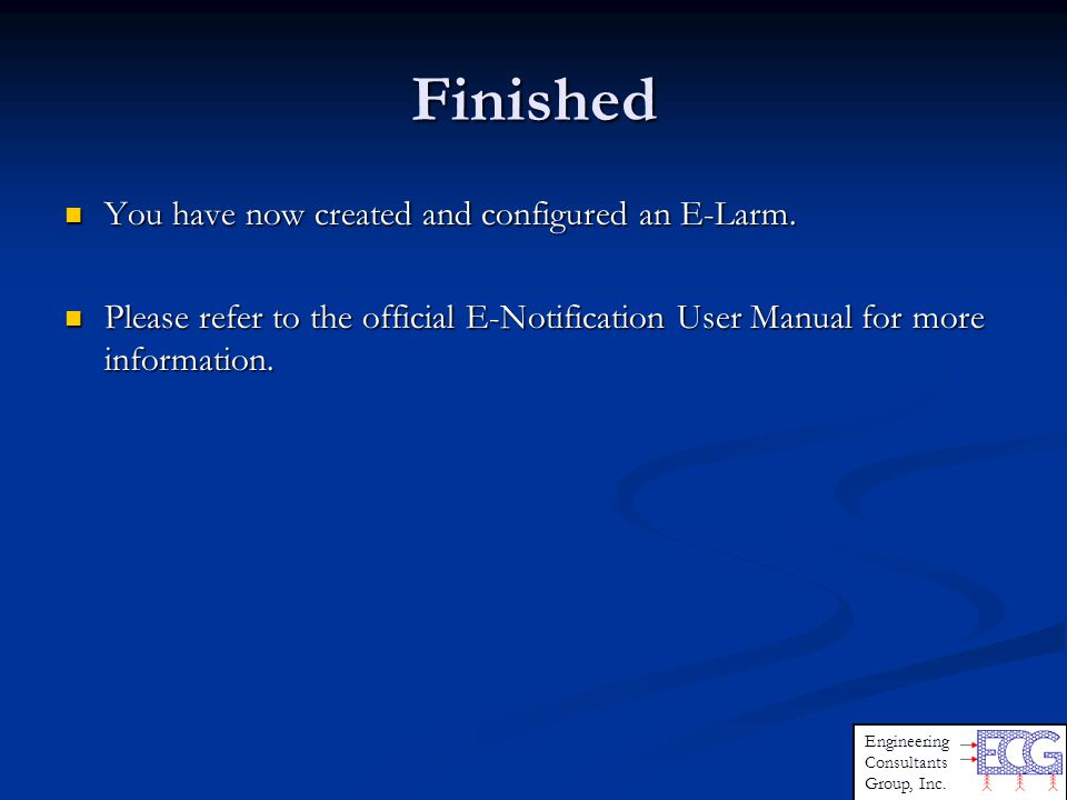 Finished Engineering Consultants Group, Inc. You have now created and configured an E-Larm.