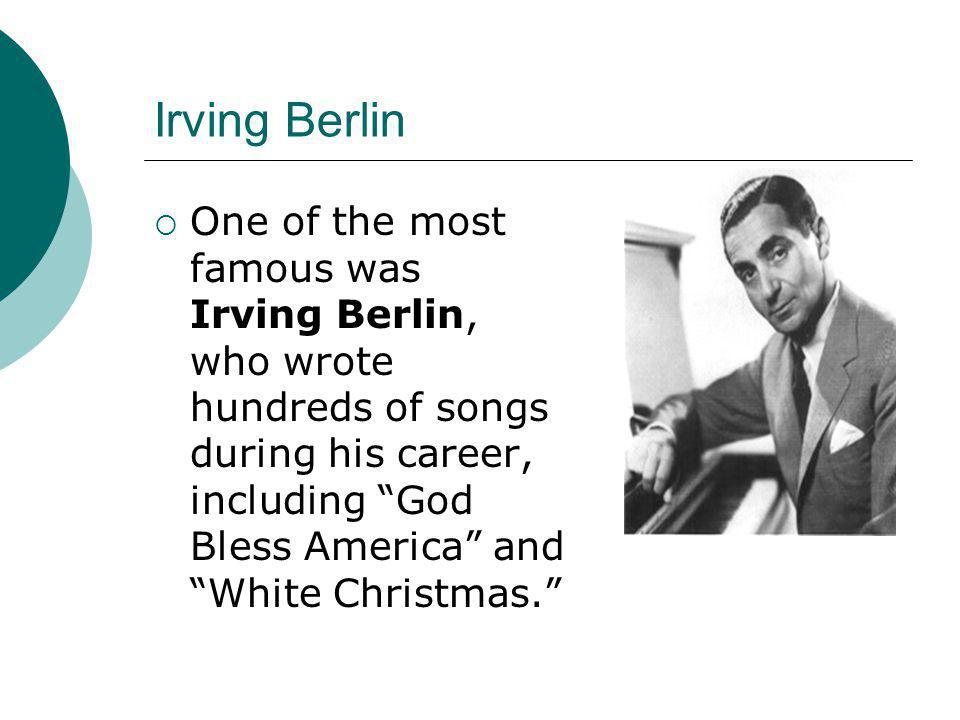 "Irving Berlin  One of the most famous was Irving Berlin, who wrote hundreds of songs during his career, including ""God Bless America"" and ""White Chri"
