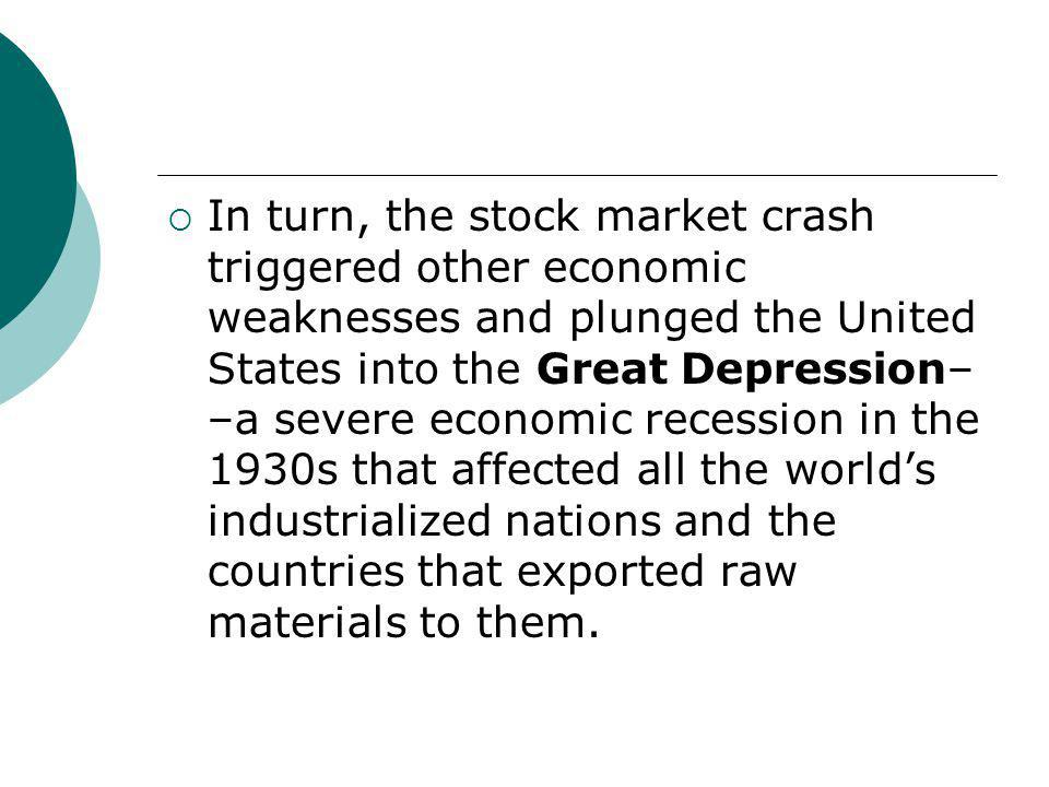  In turn, the stock market crash triggered other economic weaknesses and plunged the United States into the Great Depression– –a severe economic rece