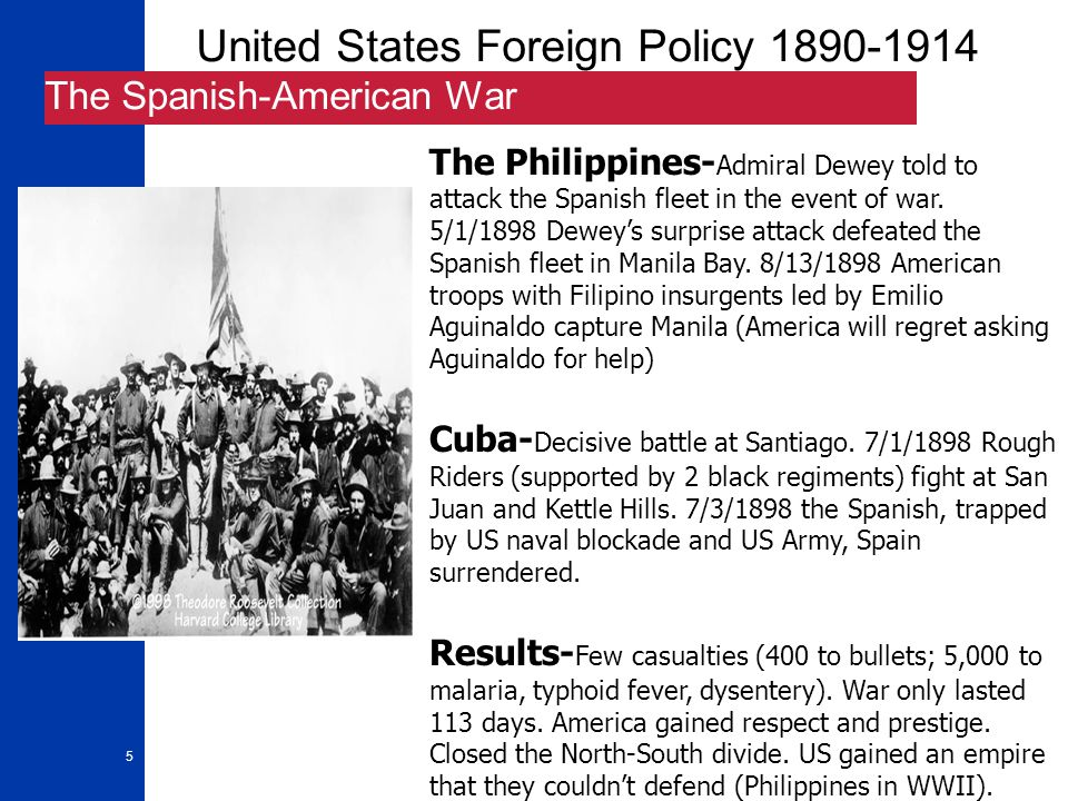 5 United States Foreign Policy 1890-1914 The Spanish-American War The Philippines- Admiral Dewey told to attack the Spanish fleet in the event of war.