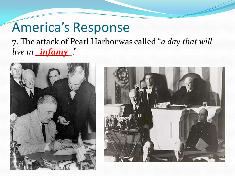 "America's Response 7. The attack of Pearl Harbor was called ""a day that will live in _infamy_."""