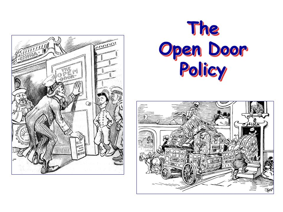 The Open Door Policy Secretary John Hay.Give all nations equal access to trade in China.