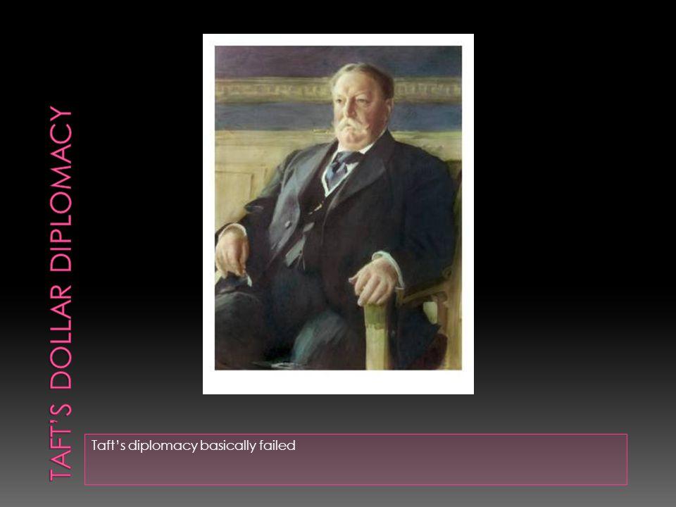 Taft's diplomacy basically failed