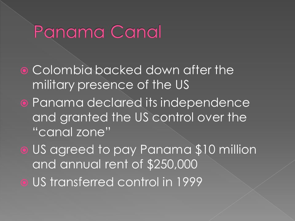 """ Colombia backed down after the military presence of the US  Panama declared its independence and granted the US control over the """"canal zone""""  US"""