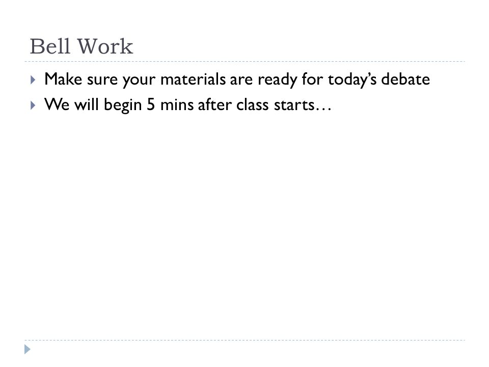 Bell Work  Make sure your materials are ready for today's debate  We will begin 5 mins after class starts…