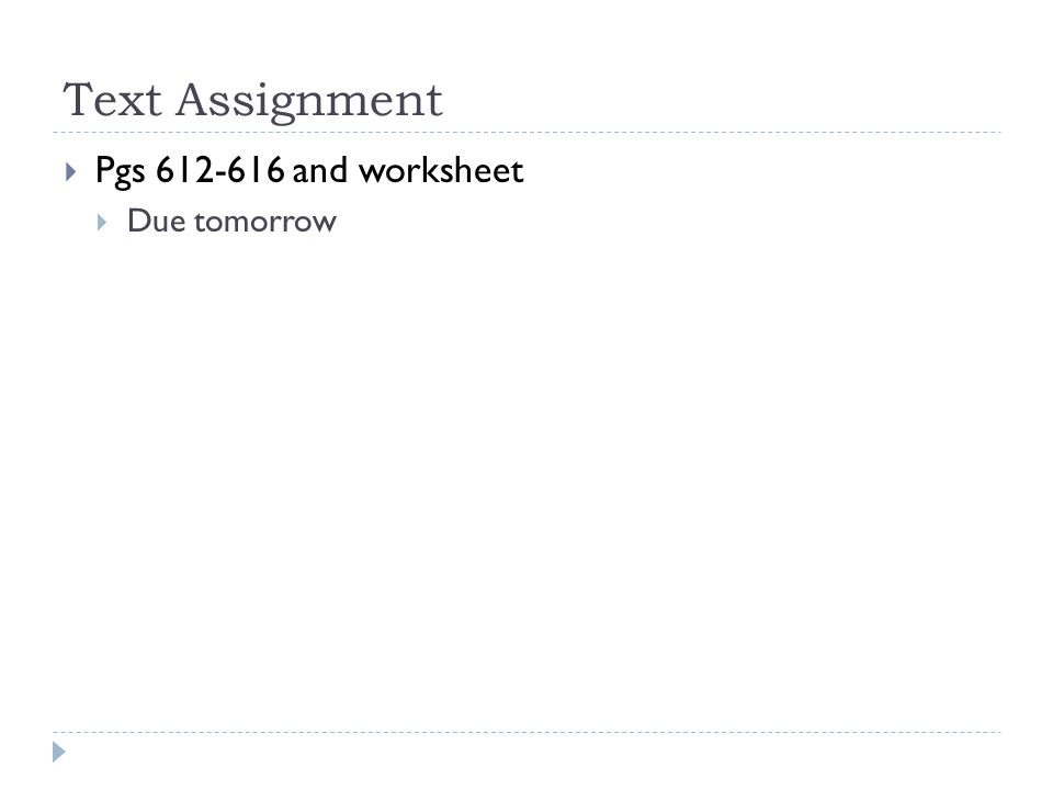 Text Assignment  Pgs 612-616 and worksheet  Due tomorrow