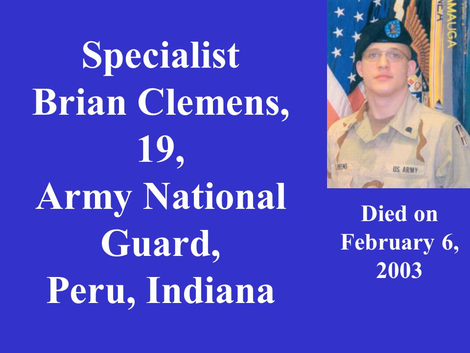 Specialist Brian Clemens, 19, Army National Guard, Peru, Indiana Died on February 6, 2003