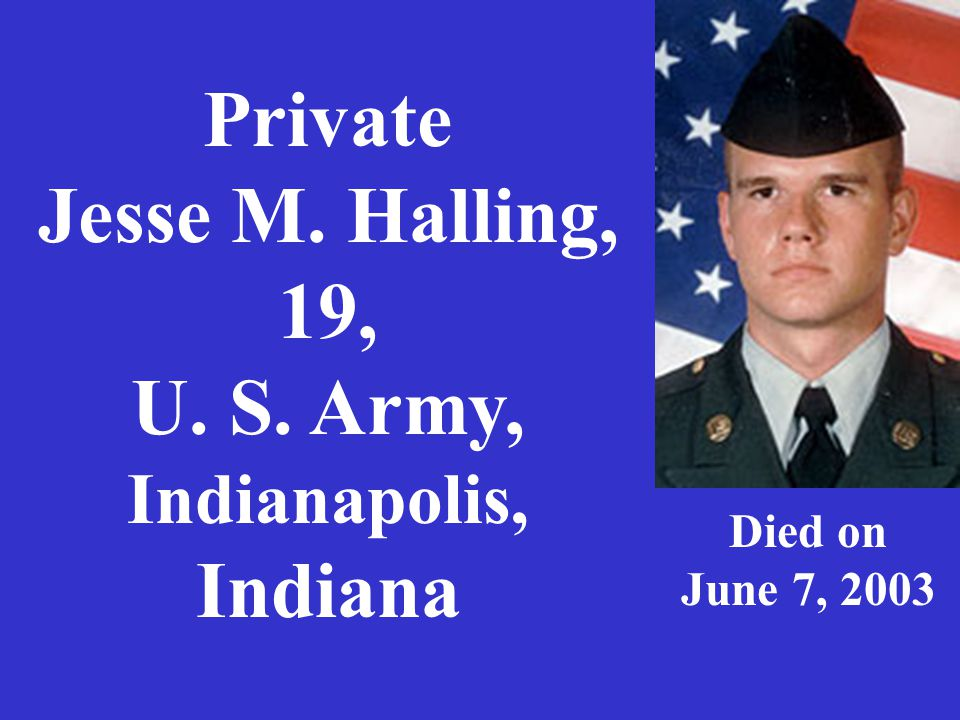 Private Jesse M. Halling, 19, U. S. Army, Indianapolis, Indiana Died on June 7, 2003