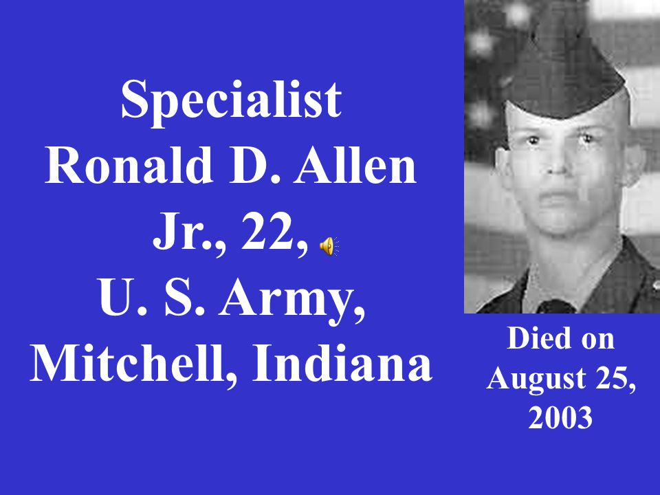 Specialist Ronald D. Allen Jr., 22, U. S. Army, Mitchell, Indiana Died on August 25, 2003