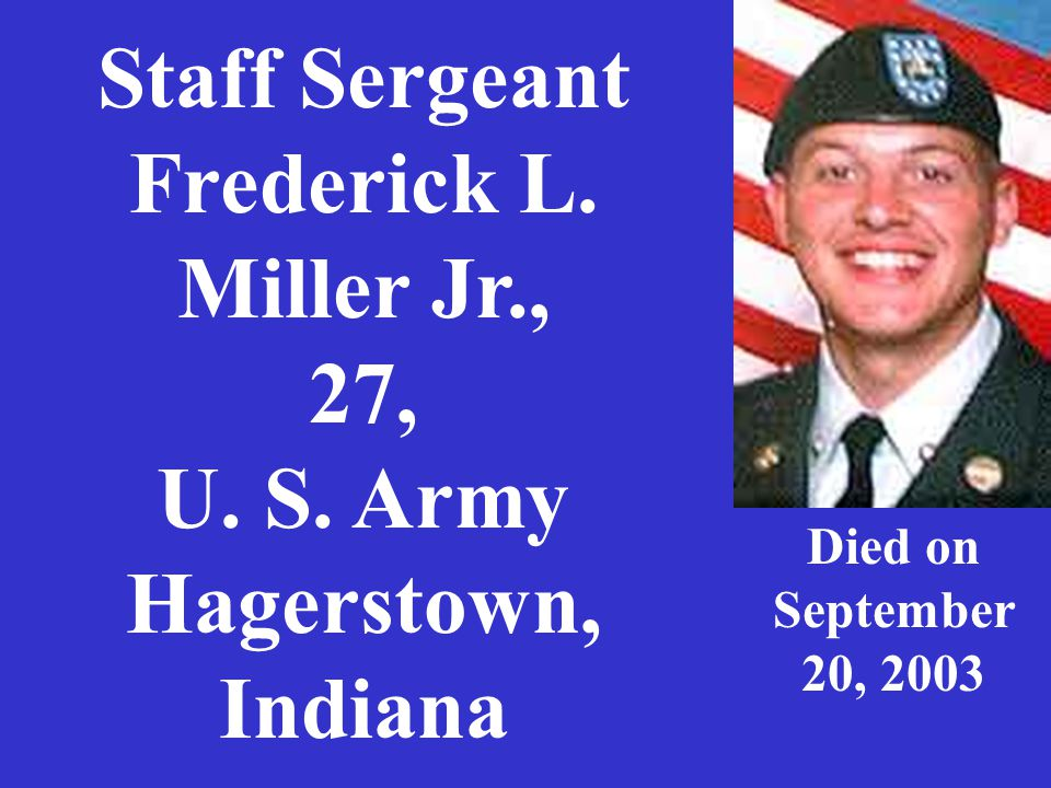 Staff Sergeant Frederick L. Miller Jr., 27, U. S. Army Hagerstown, Indiana Died on September 20, 2003