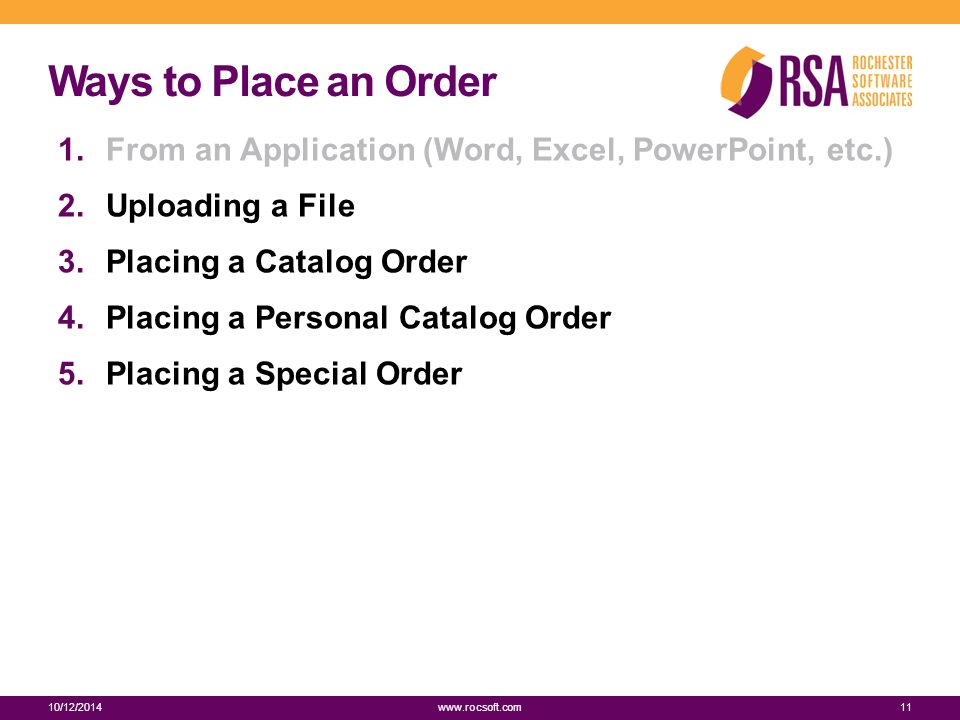 Ways to Place an Order 1.From an Application (Word, Excel, PowerPoint, etc.) 2.Uploading a File 3.Placing a Catalog Order 4.Placing a Personal Catalog Order 5.Placing a Special Order 10/12/201411 www.rocsoft.com