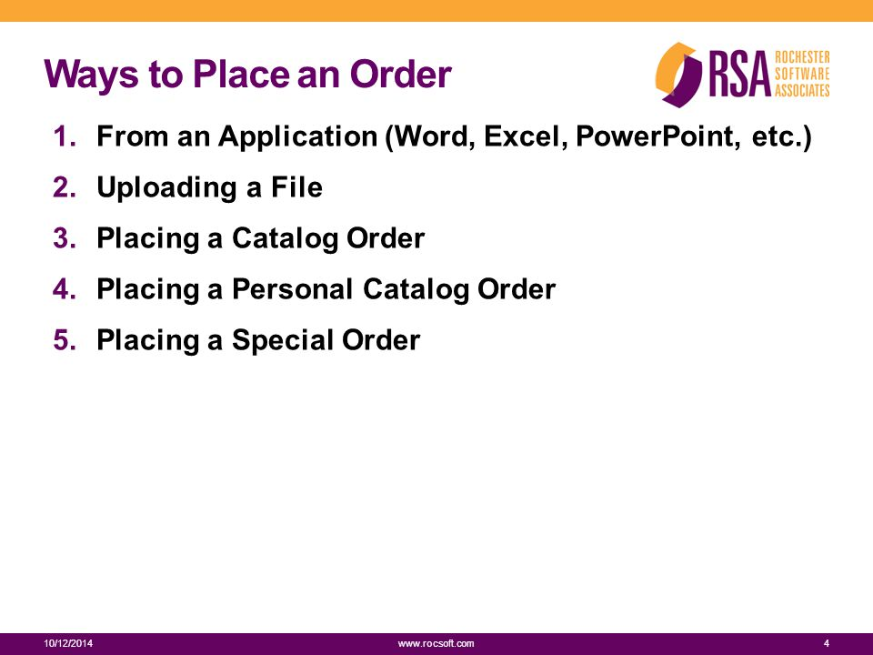 Ways to Place an Order 1.From an Application (Word, Excel, PowerPoint, etc.) 2.Uploading a File 3.Placing a Catalog Order 4.Placing a Personal Catalog Order 5.Placing a Special Order 10/12/20144 www.rocsoft.com