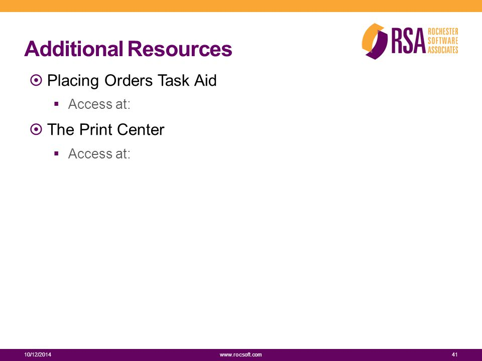 Additional Resources 10/12/201441 www.rocsoft.com  Placing Orders Task Aid  Access at:  The Print Center  Access at: