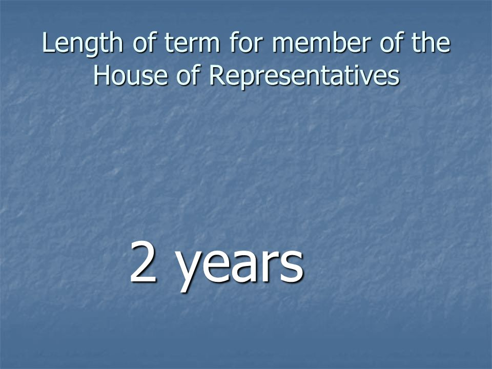 Length of term for member of the House of Representatives 2 years