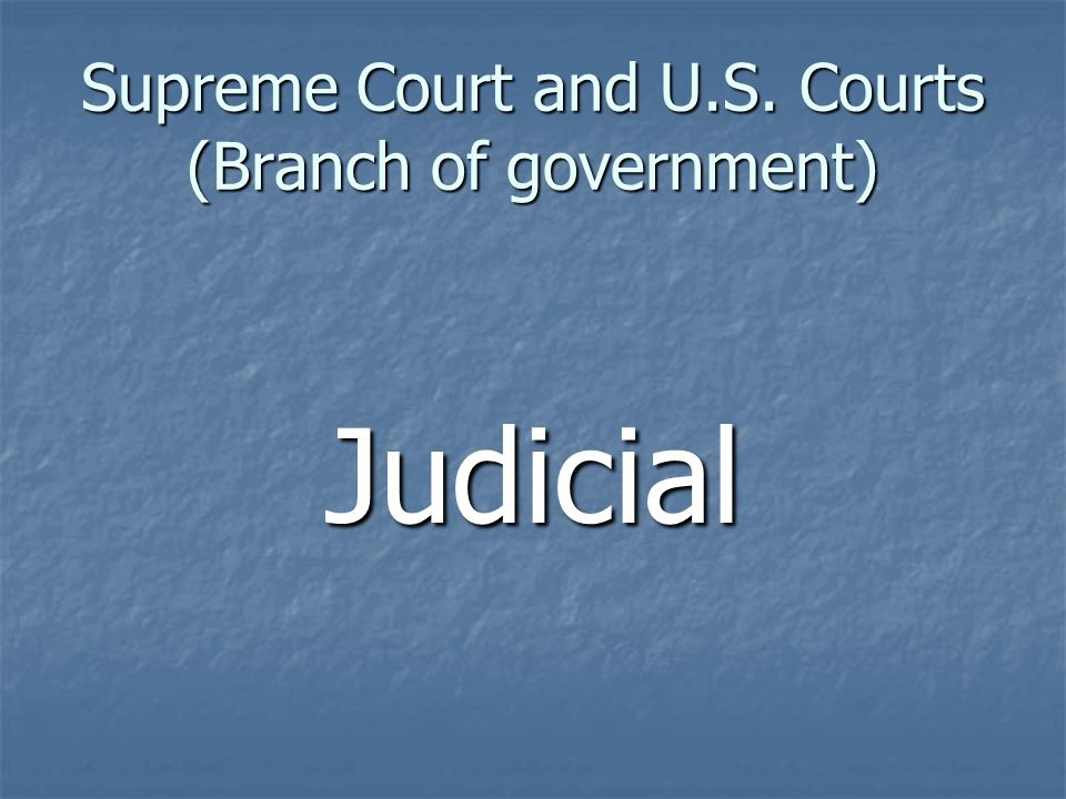 Supreme Court and U.S. Courts (Branch of government) Judicial
