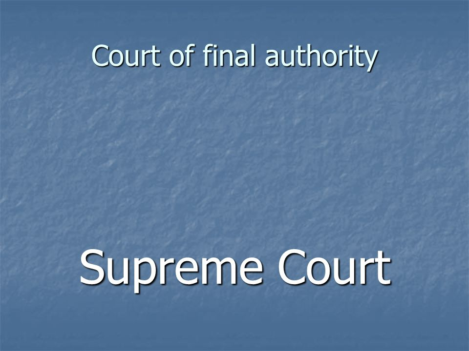 Court of final authority Supreme Court