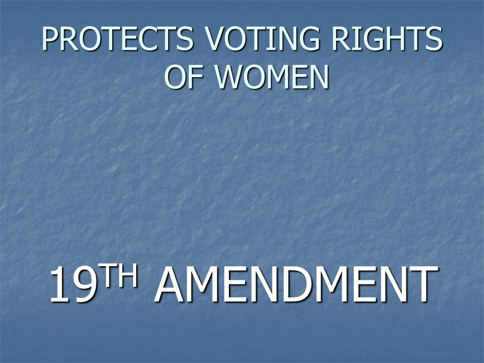 PROTECTS VOTING RIGHTS OF WOMEN 19 TH AMENDMENT