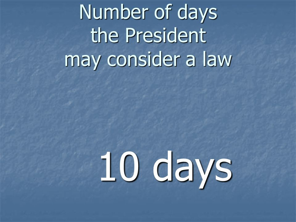 Number of days the President may consider a law 10 days