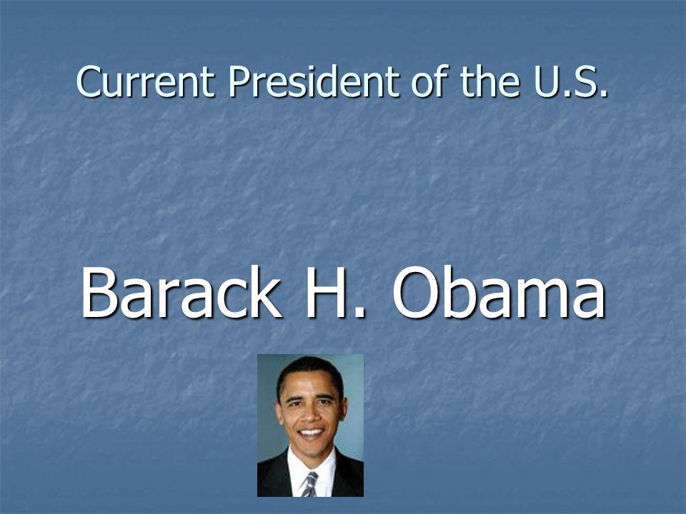 Current President of the U.S. Barack H. Obama