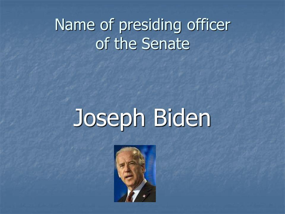 Name of presiding officer of the Senate Joseph Biden