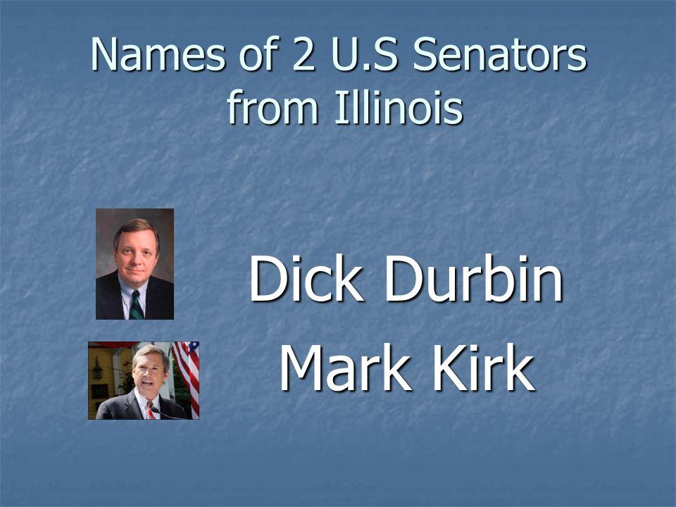 Names of 2 U.S Senators from Illinois Dick Durbin Mark Kirk