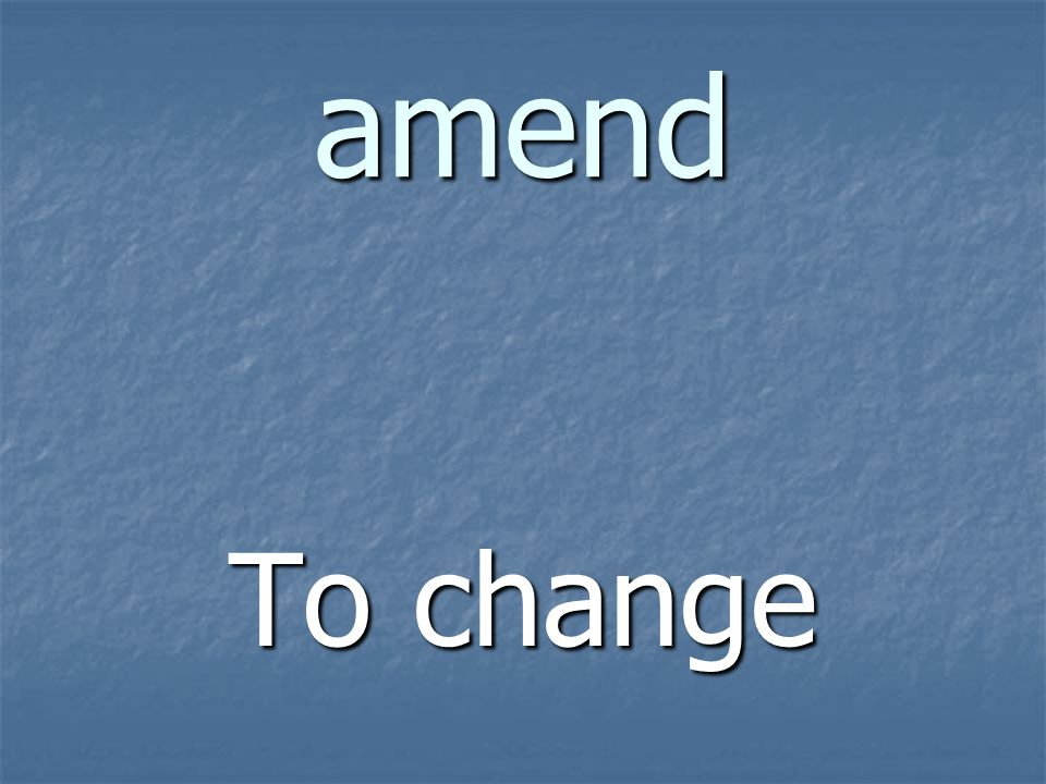amend To change
