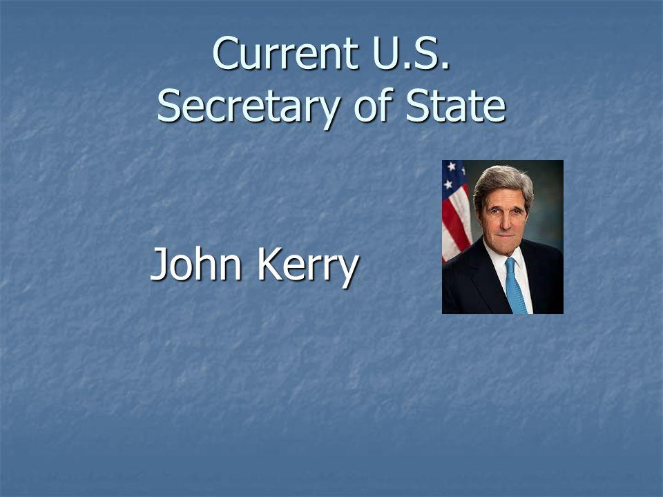 Current U.S. Secretary of State John Kerry John Kerry