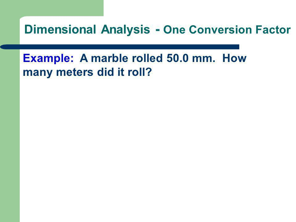 Example: A marble rolled 50.0 mm. How many meters did it roll?
