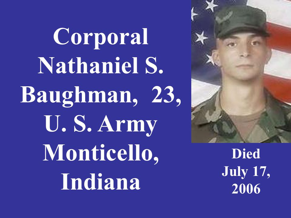 Corporal Nathaniel S. Baughman, 23, U. S. Army Monticello, Indiana Died July 17, 2006