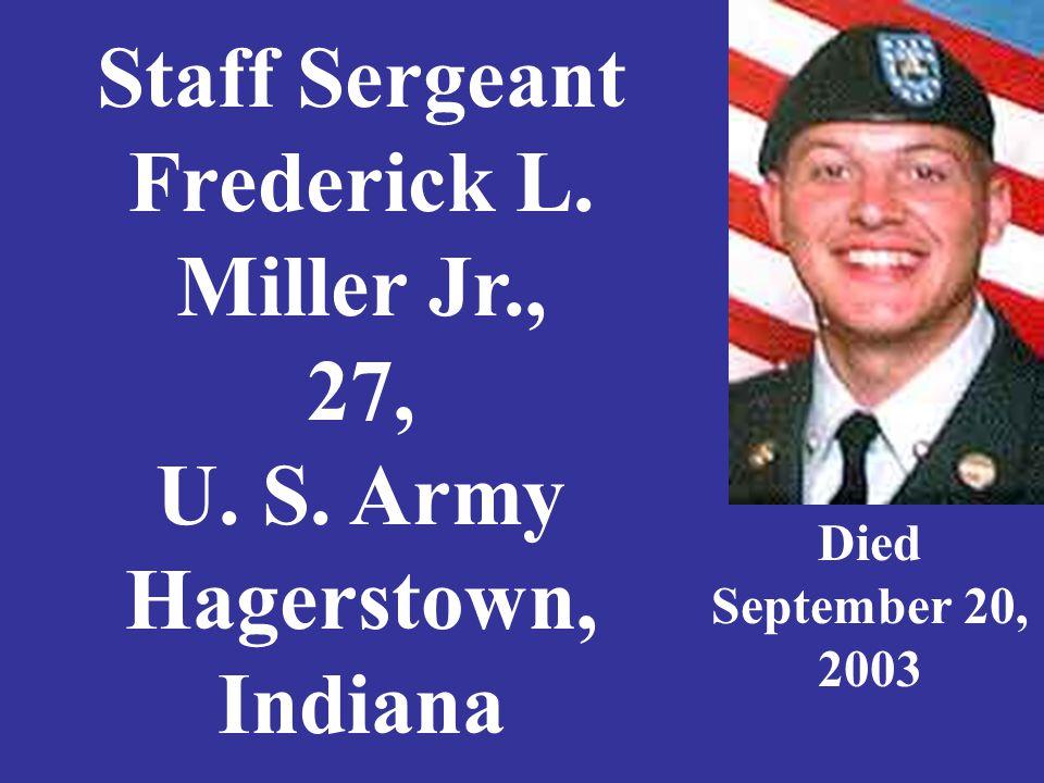 Staff Sergeant Frederick L. Miller Jr., 27, U. S. Army Hagerstown, Indiana Died September 20, 2003