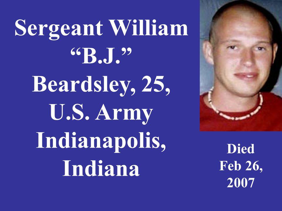"Sergeant William ""B.J."" Beardsley, 25, U.S. Army Indianapolis, Indiana Died Feb 26, 2007"
