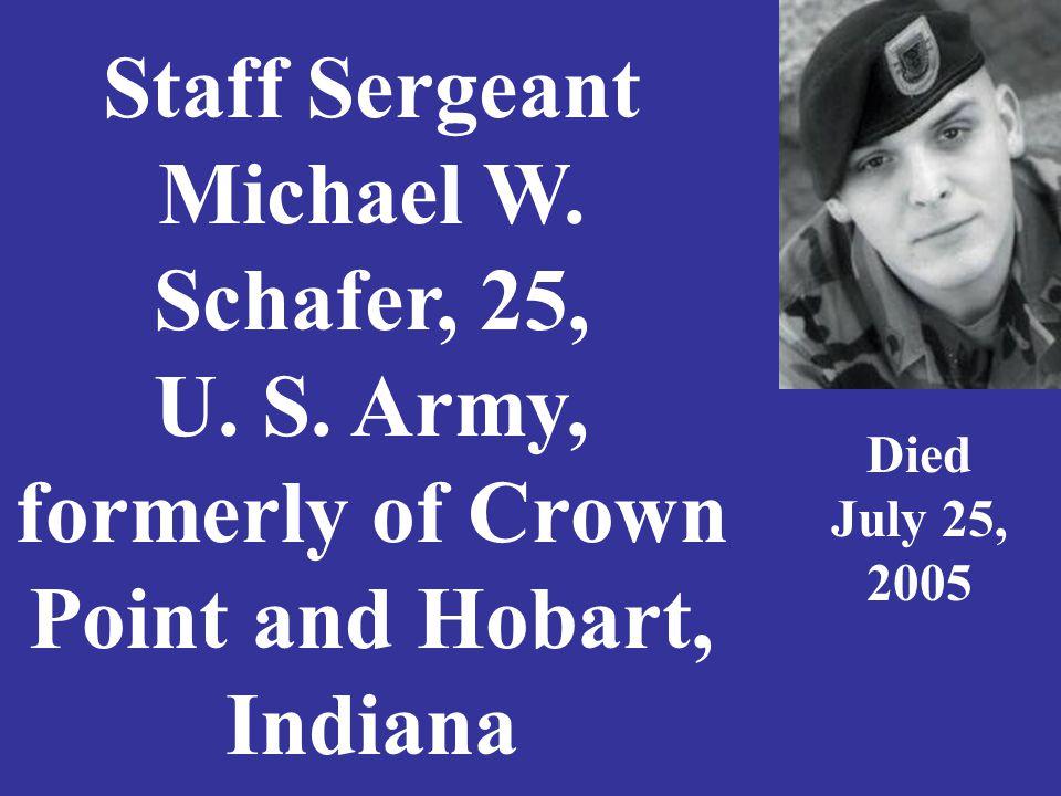 Staff Sergeant Michael W. Schafer, 25, U. S.