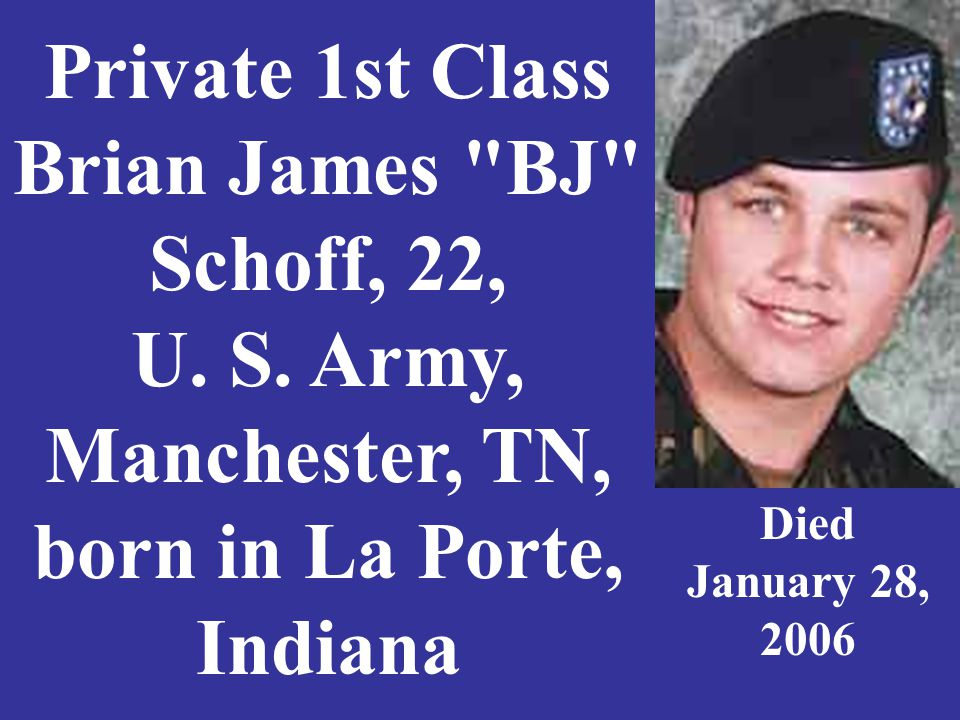 Private 1st Class Brian James BJ Schoff, 22, U. S.