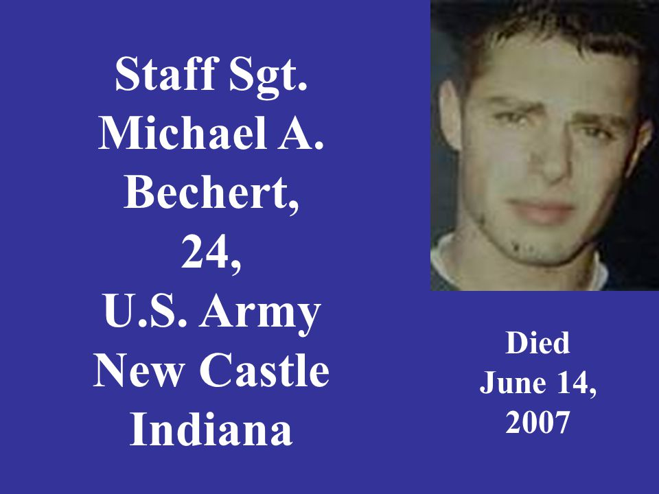 Staff Sgt. Michael A. Bechert, 24, U.S. Army New Castle Indiana Died June 14, 2007