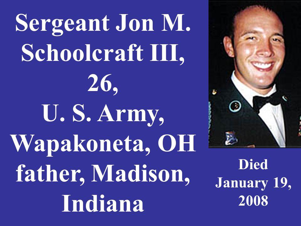 Sergeant Jon M. Schoolcraft III, 26, U. S.