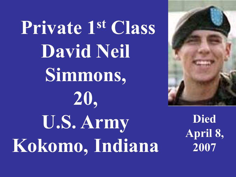 Private 1 st Class Steven F. Sirko, 20, U. S. Army, Portage, Indiana Died April 17, 2005