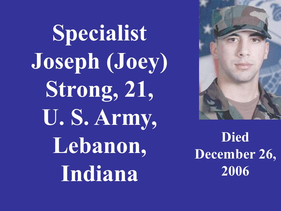 Corporal Sascha Struble, 20, U. S. Army, formerly of Hanna, Indiana Died April 6, 2005