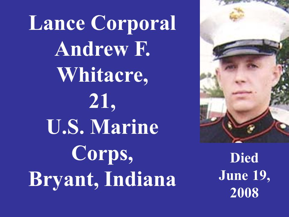 Lance Corporal Andrew F. Whitacre, 21, U.S. Marine Corps, Bryant, Indiana Died June 19, 2008