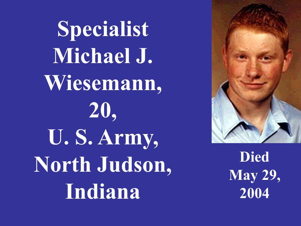 Specialist David Wilkey Jr. 22, U.S. Army Elkhart, Indiana Died June 18, 2007