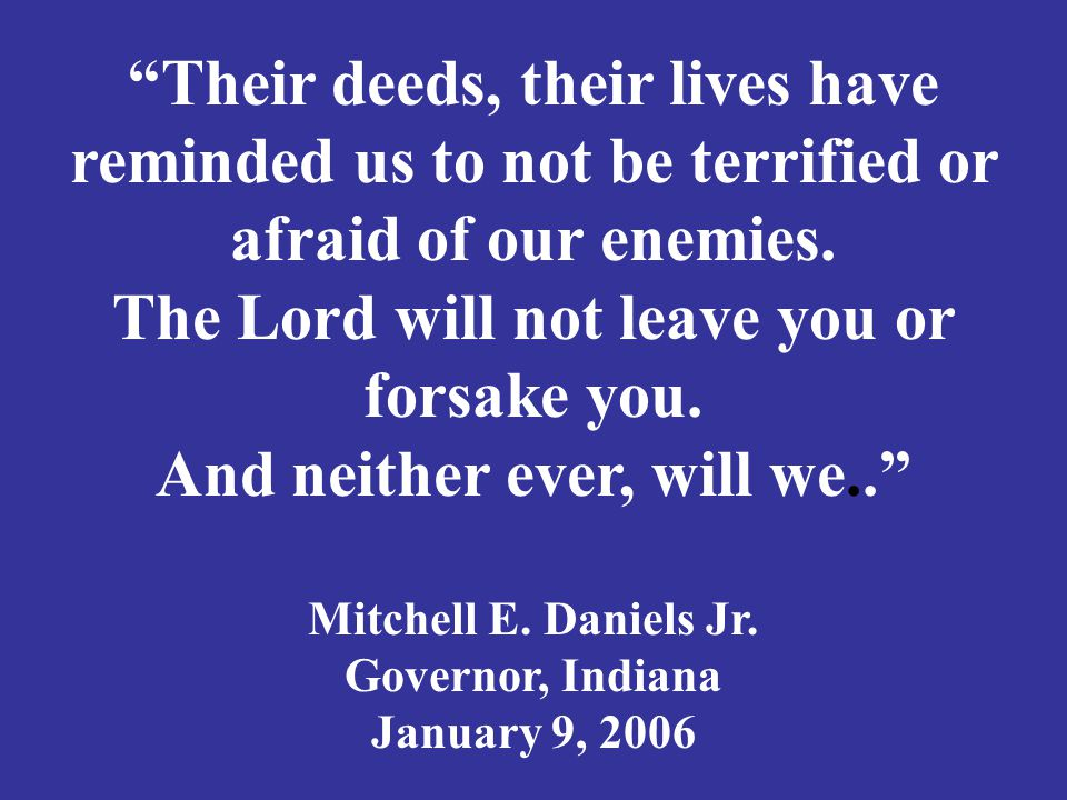 """""""Their deeds, their lives have reminded us to not be terrified or afraid of our enemies. The Lord will not leave you or forsake you. And neither ever,"""