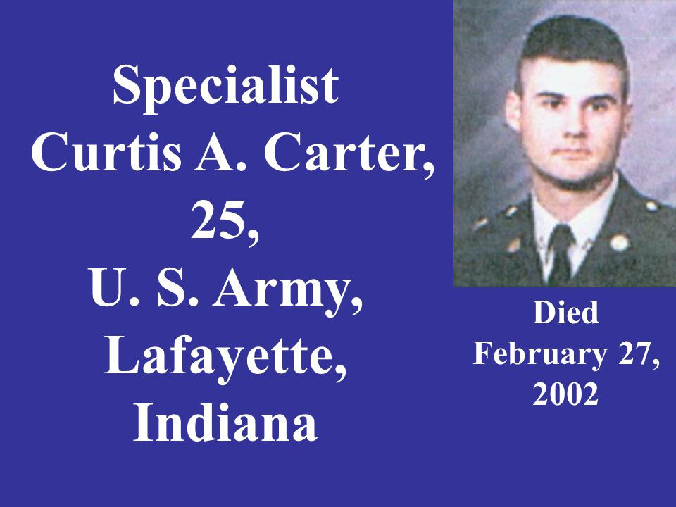 Specialist Curtis A. Carter, 25, U. S. Army, Lafayette, Indiana Died February 27, 2002