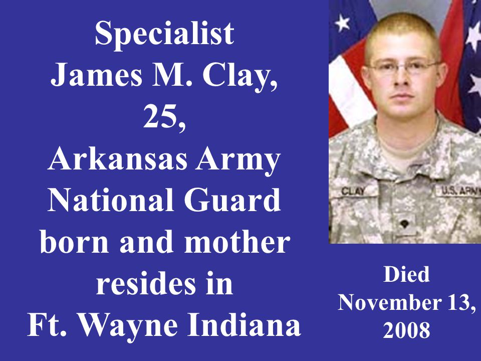 Specialist James M. Clay, 25, Arkansas Army National Guard born and mother resides in Ft.